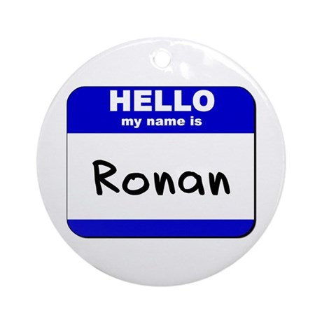 hello my name is ronan Ornament (Round)