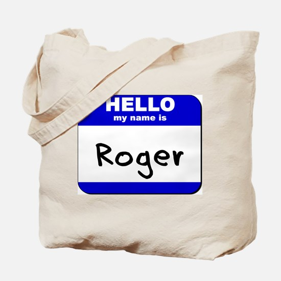 hello my name is roger Tote Bag