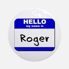 hello my name is roger  Ornament (Round)