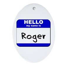 hello my name is roger  Oval Ornament