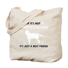 If its not a Otterhound Tote Bag