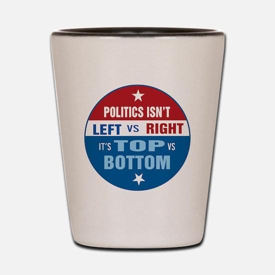 Politics are Top vs Bottom Shot Glass