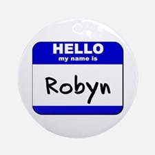 hello my name is robyn  Ornament (Round)