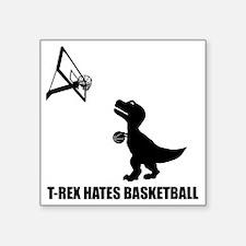 "T-Rex Hates Basketball-1 Square Sticker 3"" x 3"""