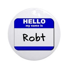hello my name is robt  Ornament (Round)