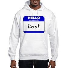 hello my name is robt Hoodie Sweatshirt