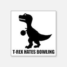 "T-Rex Hates Bowling-1 Square Sticker 3"" x 3"""