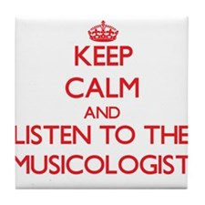 Keep Calm and Listen to the Musicologist Tile Coas
