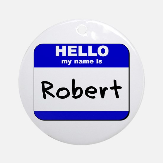 hello my name is robert  Ornament (Round)