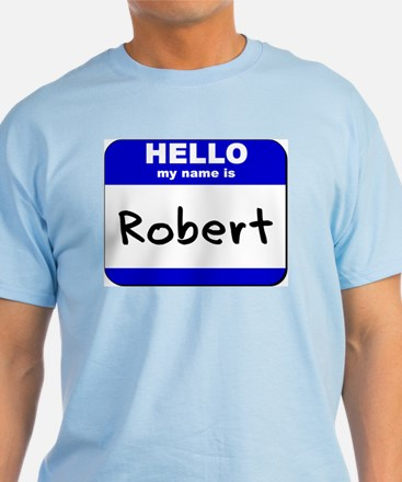 hello my name is robert T-Shirt