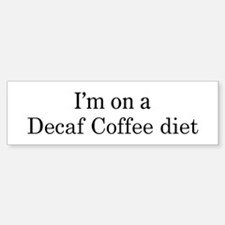 Decaf Coffee diet Bumper Bumper Bumper Sticker