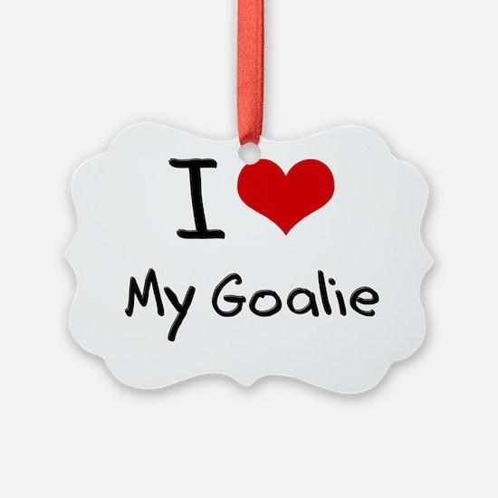 I Love My Goalie Ornament
