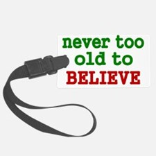 never too old to Believe Luggage Tag