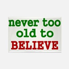 never too old to Believe Rectangle Magnet