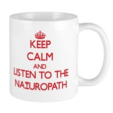 Keep Calm and Listen to the Naturopath Mugs