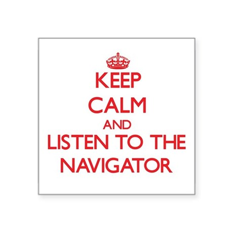 Keep Calm and Listen to the Navigator Sticker