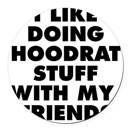 I LIKE DOING HOODRAT STUFF WITH M Round Car Magnet