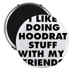 I LIKE DOING HOODRAT STUFF WITH MY FRIENDS Magnet