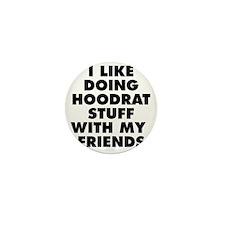 I LIKE DOING HOODRAT STUFF WITH MY FRI Mini Button