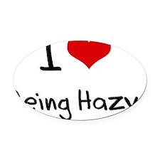 I Love Being Hazy Oval Car Magnet