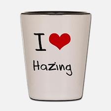I Love Hazing Shot Glass