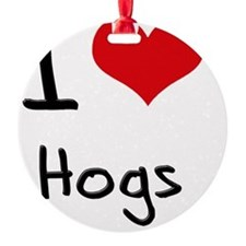 I Love Hogs Ornament