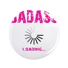 """BADASS LOADING - PINK 3.5"""" Button"""