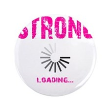 """STRONG LOADING - ELECTRIC PINK 3.5"""" Button"""