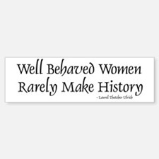 Well Behaved Women Bumper Bumper Bumper Sticker