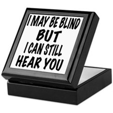 I May Be Blind But I Can Still Hear Y Keepsake Box