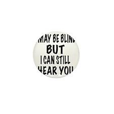 I May Be Blind But I Can Still Hear Yo Mini Button