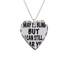 I May Be Blind But I Can Stil Necklace