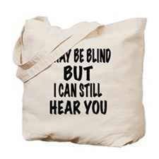 I May Be Blind But I Can Still Hear You Tote Bag