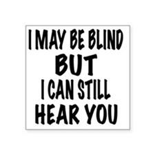 """I May Be Blind But I Can St Square Sticker 3"""" x 3"""""""