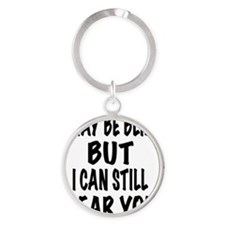 I May Be Blind But I Can Still Hear Round Keychain