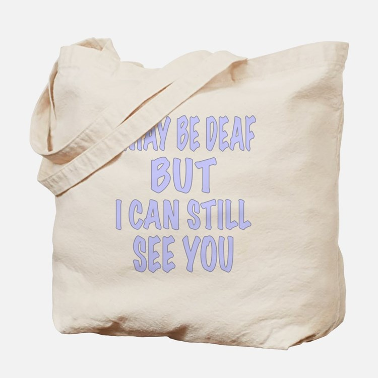 I May Be Deaf But I Can Still See You Tote Bag