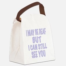 I May Be Deaf But I Can Still See Canvas Lunch Bag