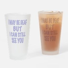 I May Be Deaf But I Can Still See Y Drinking Glass
