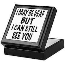 I May Be Deaf But I Can Still See You Keepsake Box