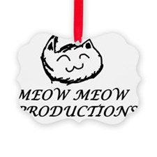 Meow Meow Productions  Ornament