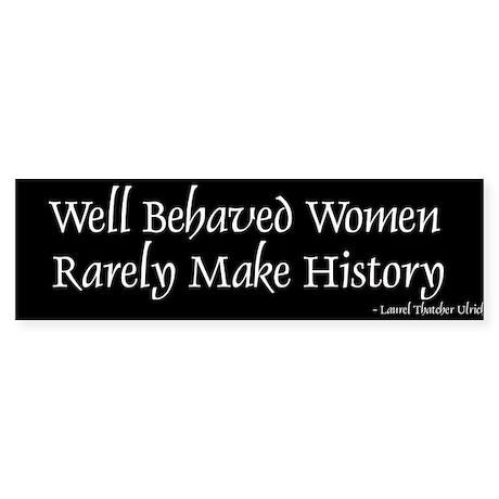More Well Behaved... Bumper Sticker