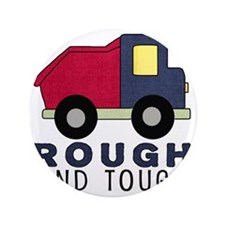 "Rough and Tough (4) Dump Truck 3.5"" Button"