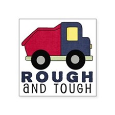 "Rough and Tough (4) Dump Tr Square Sticker 3"" x 3"""