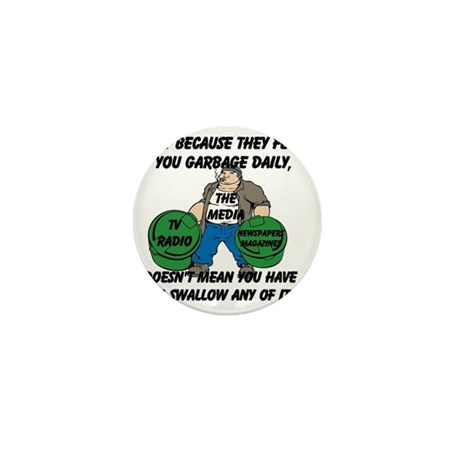 Just Because You Are Fed Garbage Daily Mini Button