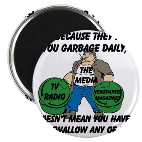 Just Because You Are Fed Garbage Daily Magnet
