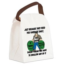 Just Because You Are Fed Garbage  Canvas Lunch Bag