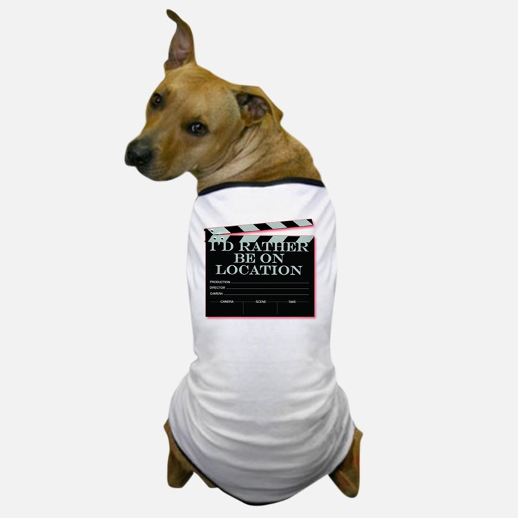 Id rather be on location Dog T-Shirt