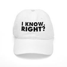 I Know. Right? Baseball Cap
