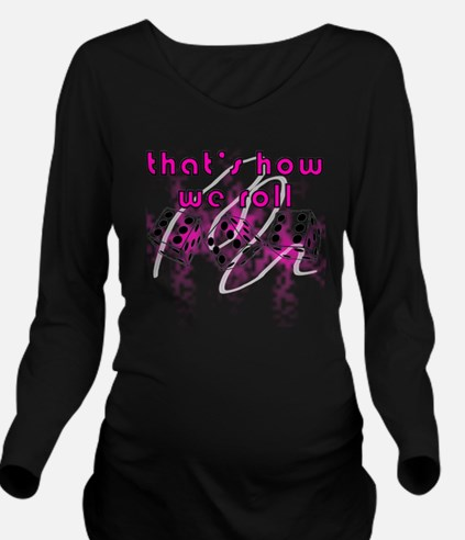how we roll Long Sleeve Maternity T-Shirt