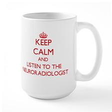 Keep Calm and Listen to the Neuroradiologist Mugs
